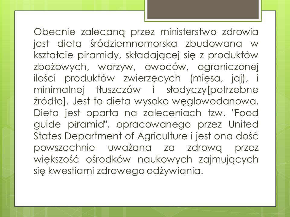 Obecnie zalecaną przez ministerstwo zdrowia jest dieta śródziemnomorska zbudowana w kształcie piramidy, składającej się z produktów zbożowych, warzyw, owoców, ograniczonej ilości produktów zwierzęcych (mięsa, jaj), i minimalnej tłuszczów i słodyczy[potrzebne źródło].